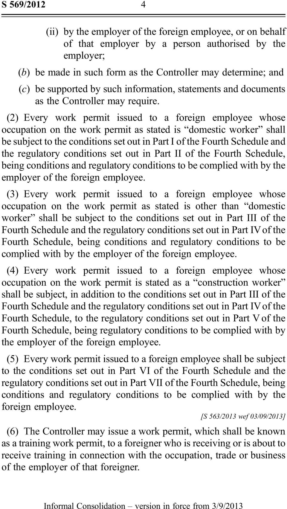 (2) Every work permit issued to a foreign employee whose occupation on the work permit as stated is domestic worker shall be subject to the conditions set out in Part I of the Fourth Schedule and the