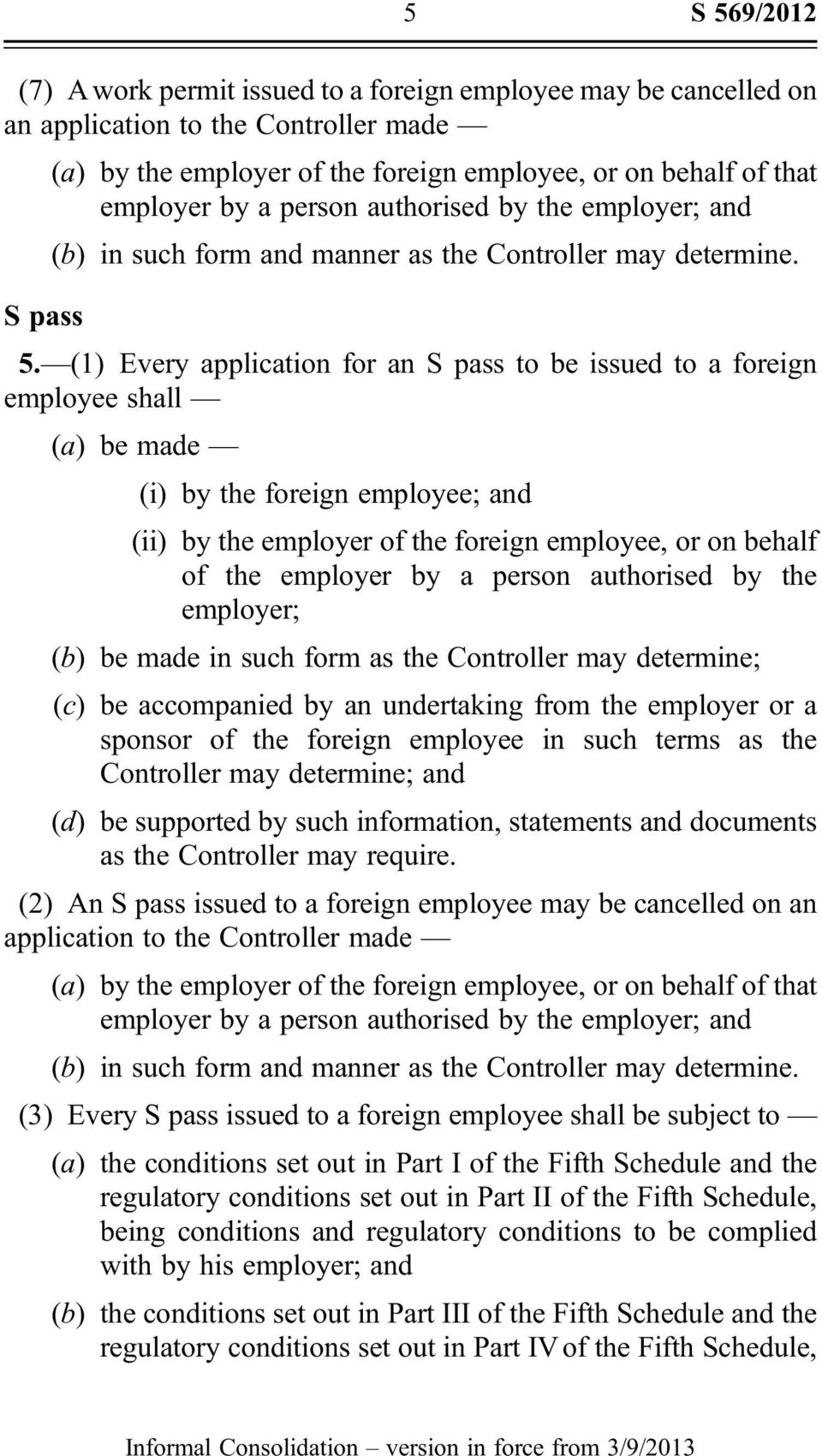 (1) Every application for an S pass to be issued to a foreign employee shall (a) be made (i) by the foreign employee; and (ii) by the employer of the foreign employee, or on behalf of the employer by