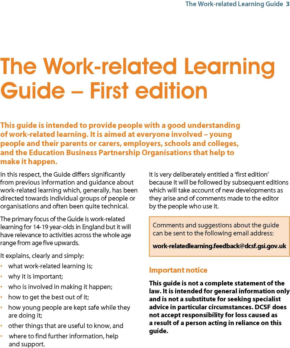 In this respect, the Guide differs significantly from previous information and guidance about work-related learning which, generally, has been directed towards individual groups of people or