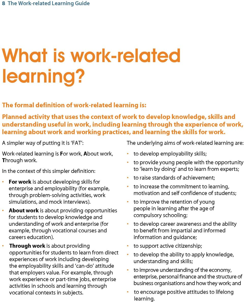 experience of work, learning about work and working practices, and learning the skills for work. A simpler way of putting it is FAT : Work-related learning is For work, About work, Through work.