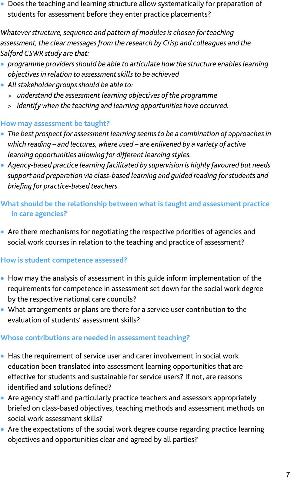 providers should be able to articulate how the structure enables learning objectives in relation to assessment skills to be achieved All stakeholder groups should be able to: > understand the