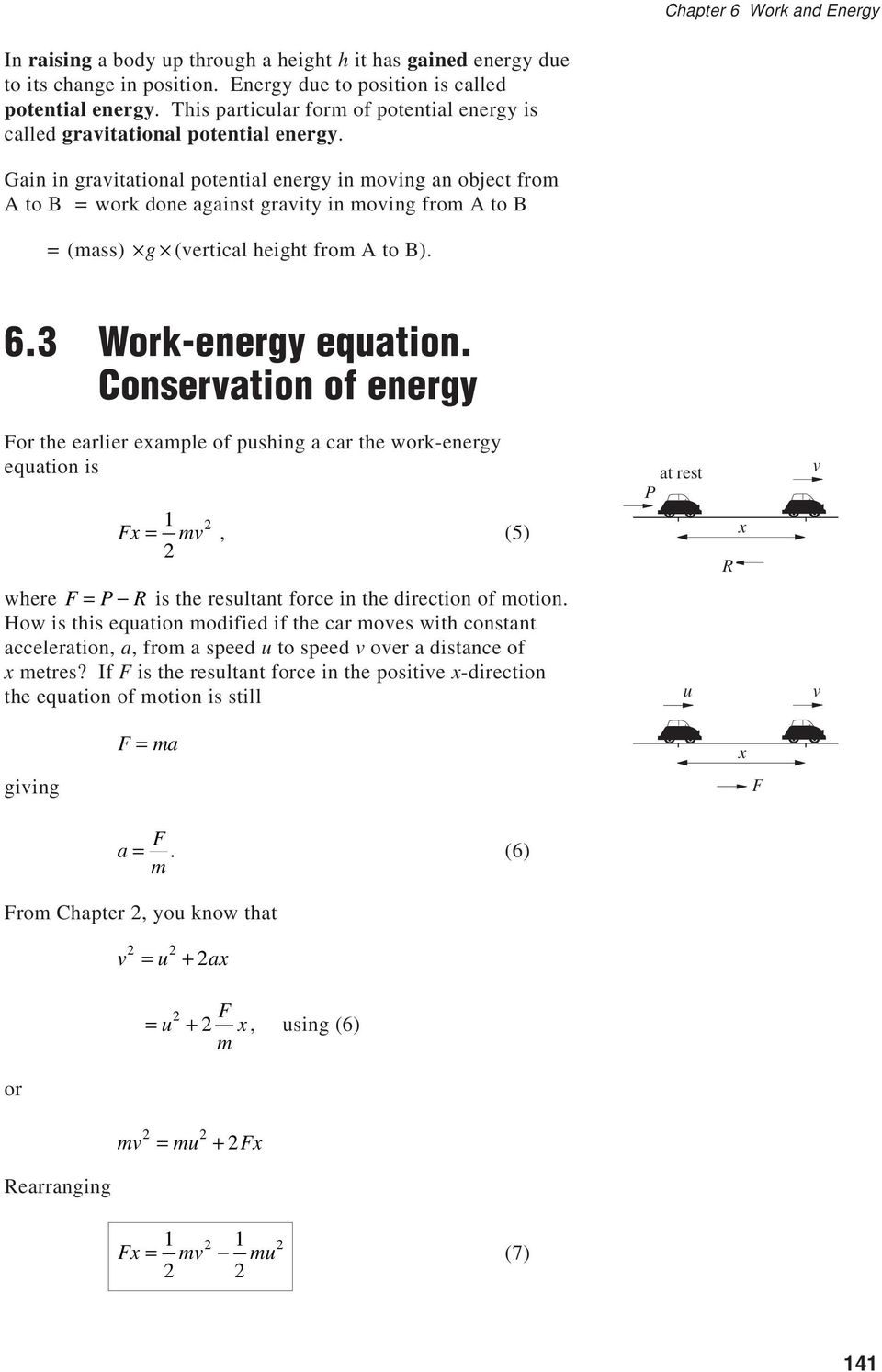 Gain in gravitational potential energy in moving an object from A to B = work done against gravity in moving from A to B = (mass) g (vertical height from A to B). 6.3 Work-energy equation.