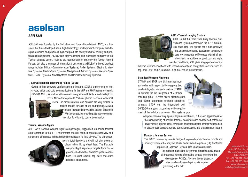 ASELSAN is today a leading and pioneering company in the Turkish defence sector, meeting the requirements of not only the Turkish Armed Forces, but also a number of international customers.