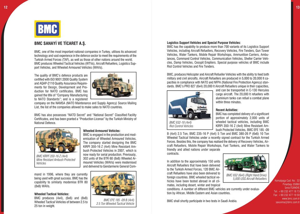 well as those of other nations around the world. BMC produces Wheeled Tactical Vehicles (WTVs), Aircraft Refuellers, Logistics Support Vehicles, and Wheeled Armoured Vehicles (WAVs).