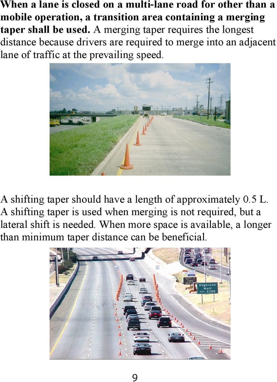 A merging taper requires the longest distance because drivers are required to merge into an adjacent lane of traffic at the