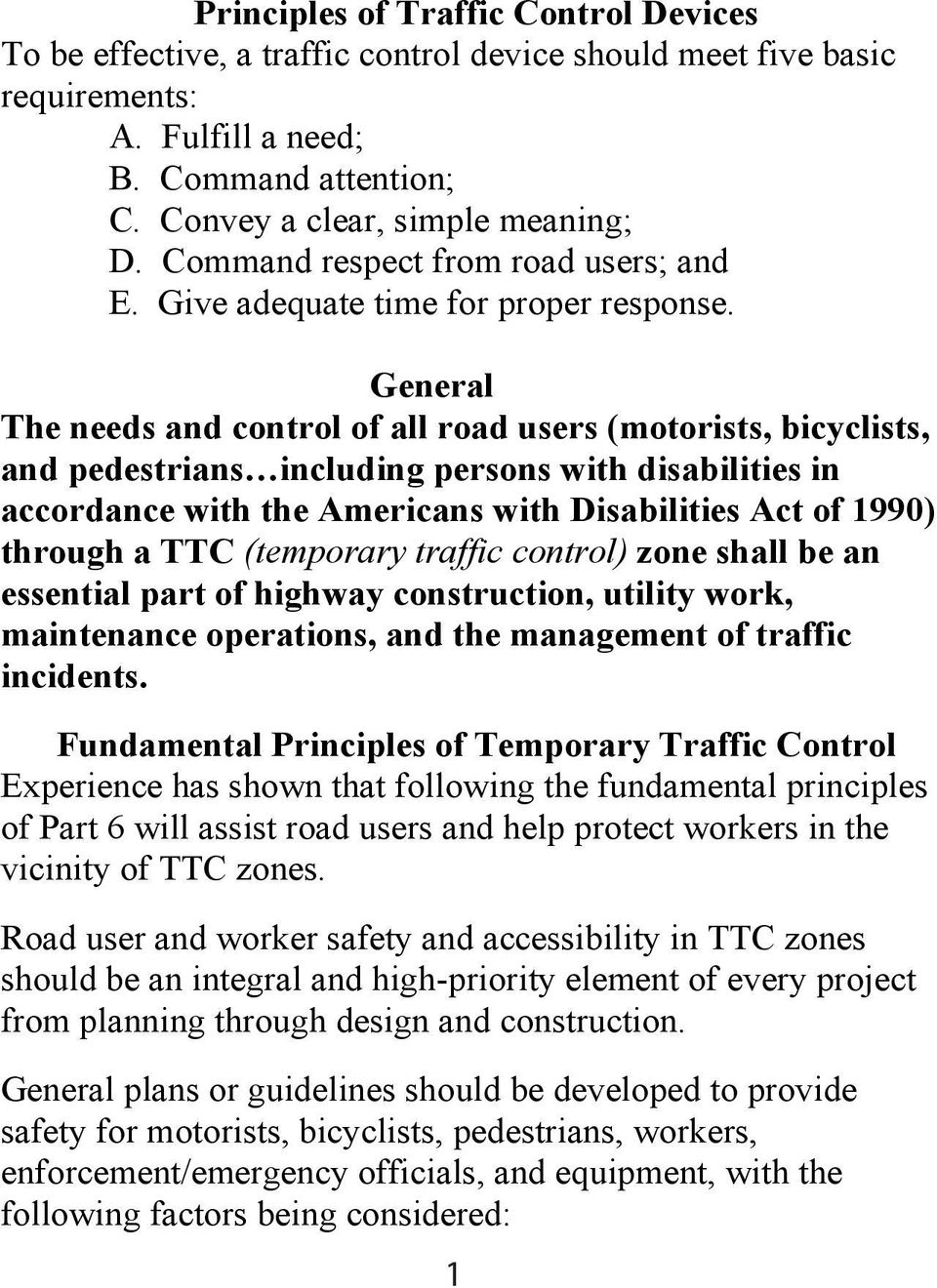 General The needs and control of all road users (motorists, bicyclists, and pedestrians including persons with disabilities in accordance with the Americans with Disabilities Act of 1990) through a