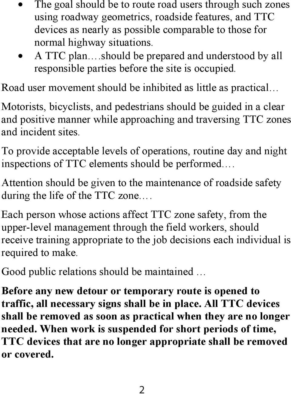 Road user movement should be inhibited as little as practical Motorists, bicyclists, and pedestrians should be guided in a clear and positive manner while approaching and traversing TTC zones and