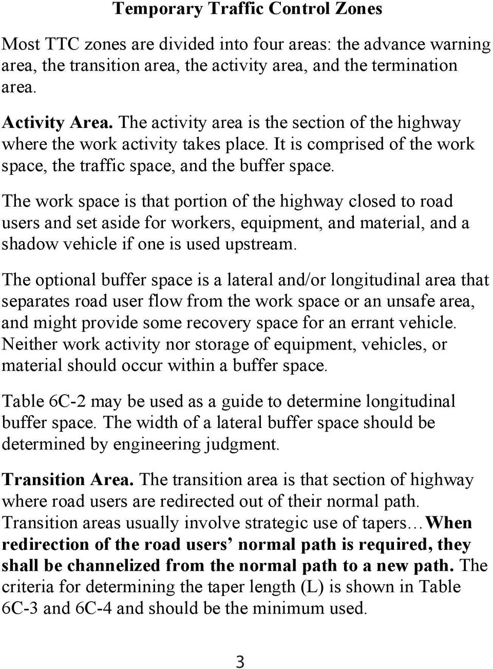 The work space is that portion of the highway closed to road users and set aside for workers, equipment, and material, and a shadow vehicle if one is used upstream.