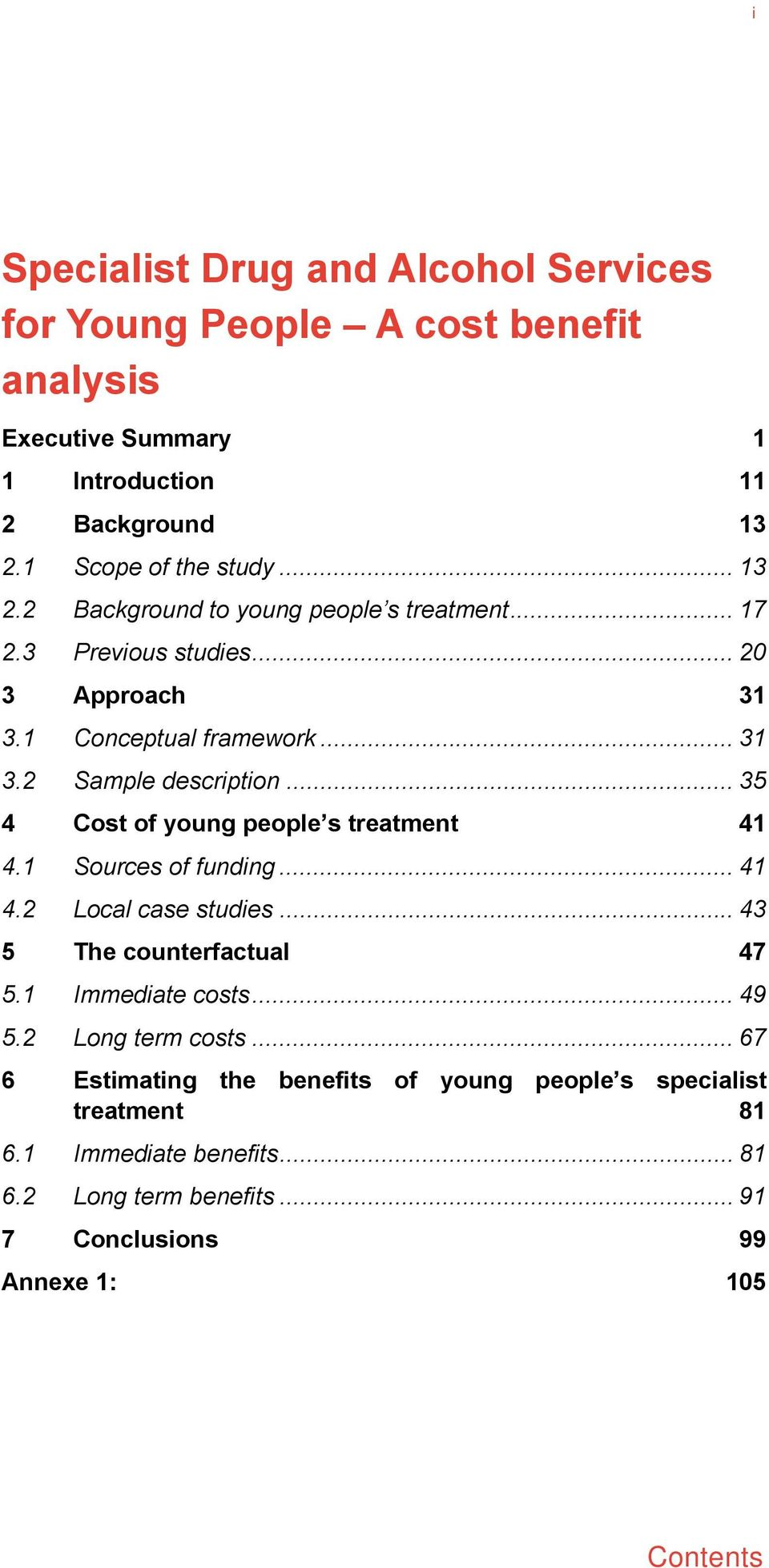 .. 35 4 Cost of young people s treatment 41 4.1 Sources of funding... 41 4.2 Local case studies... 43 5 The counterfactual 47 5.1 Immediate costs... 49 5.