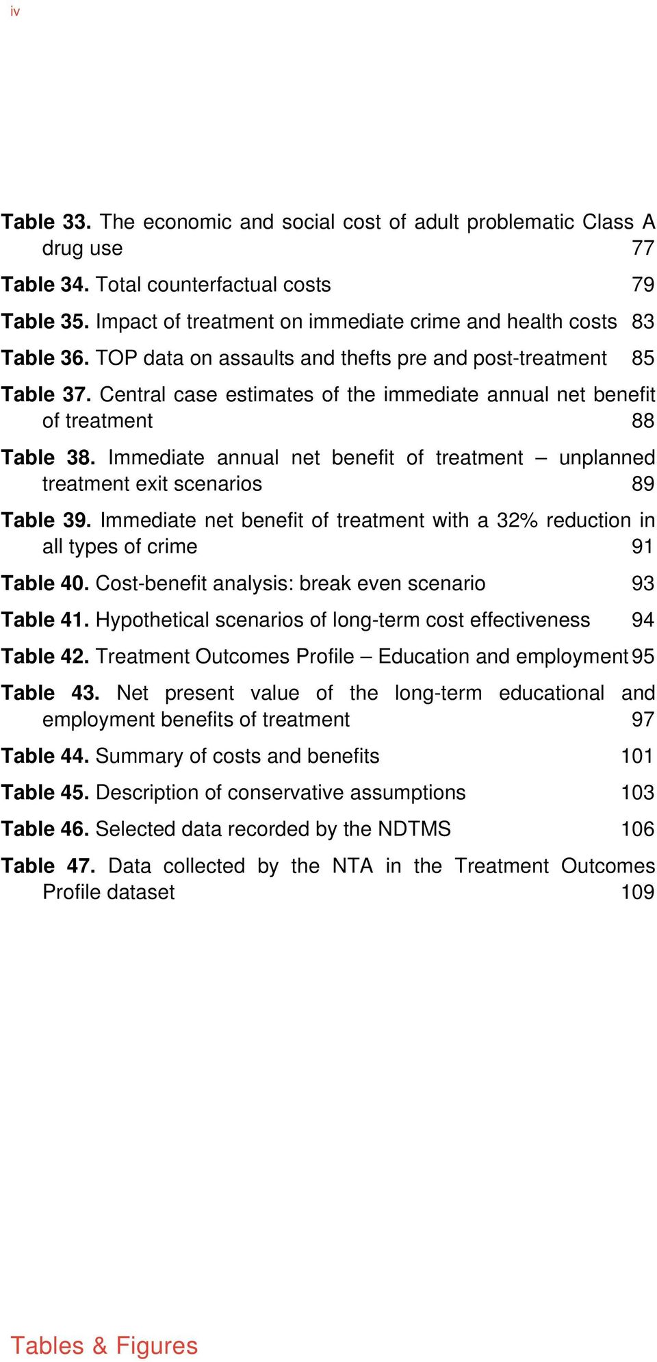 Immediate annual net benefit of treatment unplanned treatment exit scenarios 89 Table 39. Immediate net benefit of treatment with a 32% reduction in all types of crime 91 Table 40.
