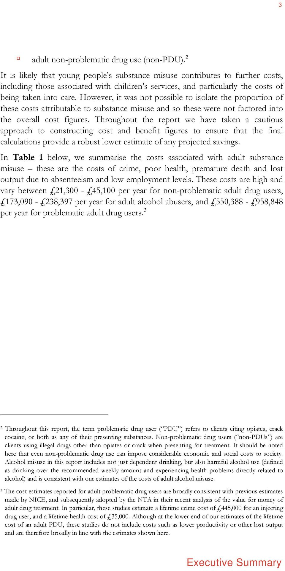 However, it was not possible to isolate the proportion of these costs attributable to substance misuse and so these were not factored into the overall cost figures.