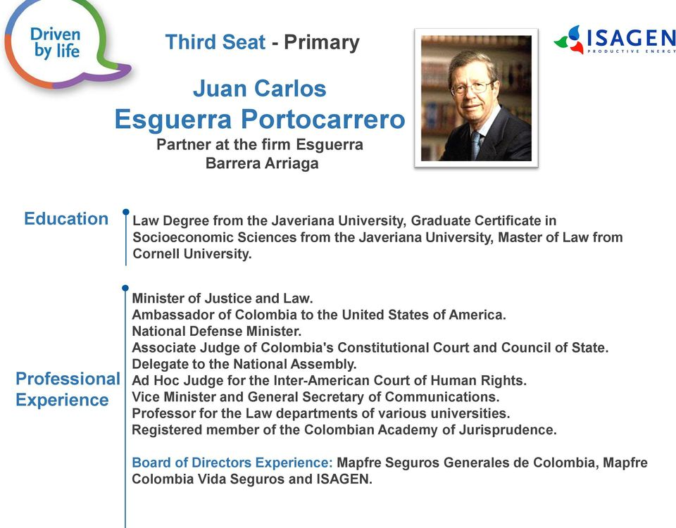 Associate Judge of Colombia's Constitutional Court and Council of State. Delegate to the National Assembly. Ad Hoc Judge for the Inter-American Court of Human Rights.