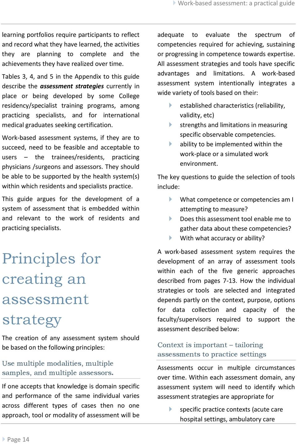 Tables 3, 4, and 5 in the Appendix to this guide describe the assessment strategies currently in place or being developed by some College residency/specialist training programs, among practicing
