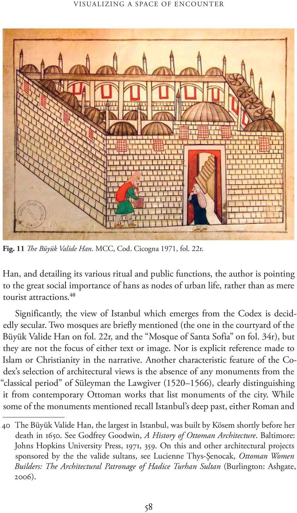 40 Significantly, the view of Istanbul which emerges from the Codex is decidedly secular. Two mosques are briefly mentioned (the one in the courtyard of the Büyük Valide Han on fol.