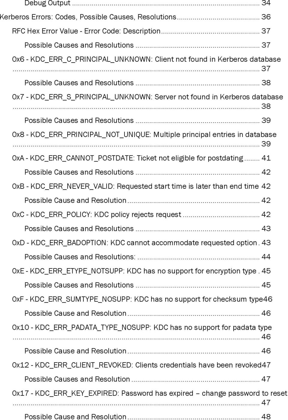 .. 38 Possible Causes and Resolutions... 39 0x8 - KDC_ERR_PRINCIPAL_NOT_UNIQUE: Multiple principal entries in database... 39 0xA - KDC_ERR_CANNOT_POSTDATE: Ticket not eligible for postdating.