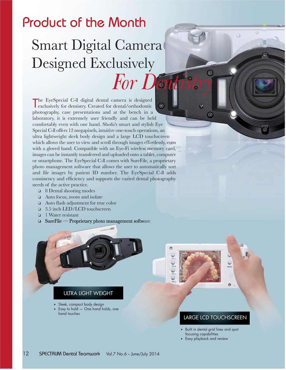 Shofu's smart and stylish Eye Special C-ll offers 12 megapixels, intuitive one-touch operations, an ultra lightweight sleek body design and a large LCD touchscreen which allows the user to view and