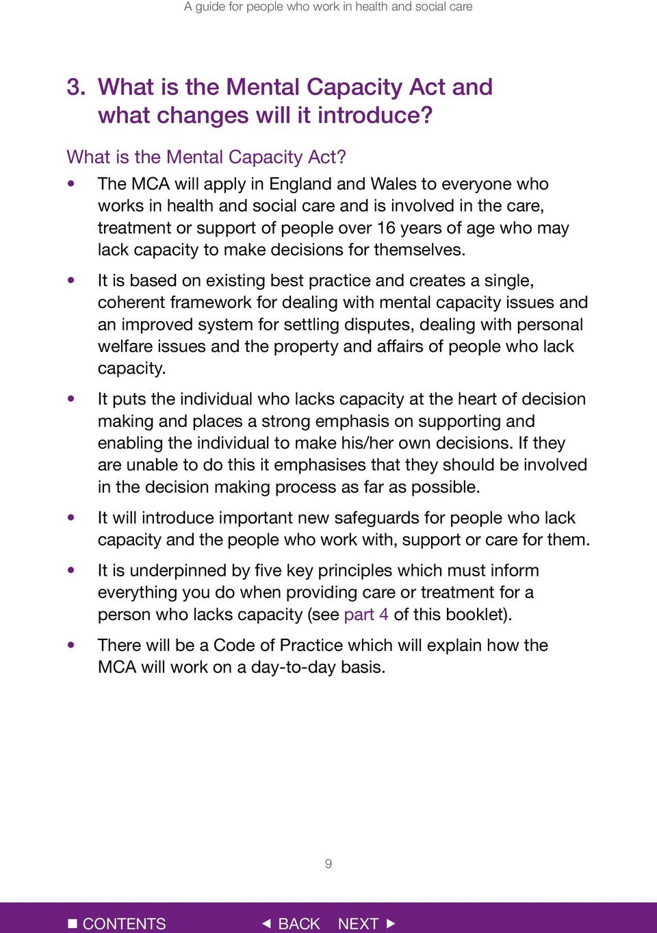 The MCA will apply in England and Wales to everyone who works in health and social care and is involved in the care, treatment or support of people over 16 years of age who may lack capacity to make