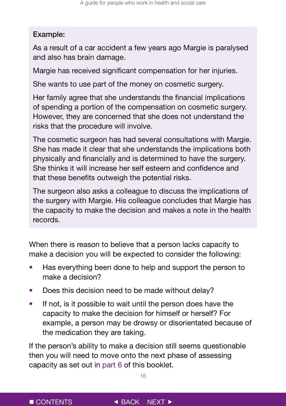However, they are concerned that she does not understand the risks that the procedure will involve. The cosmetic surgeon has had several consultations with Margie.