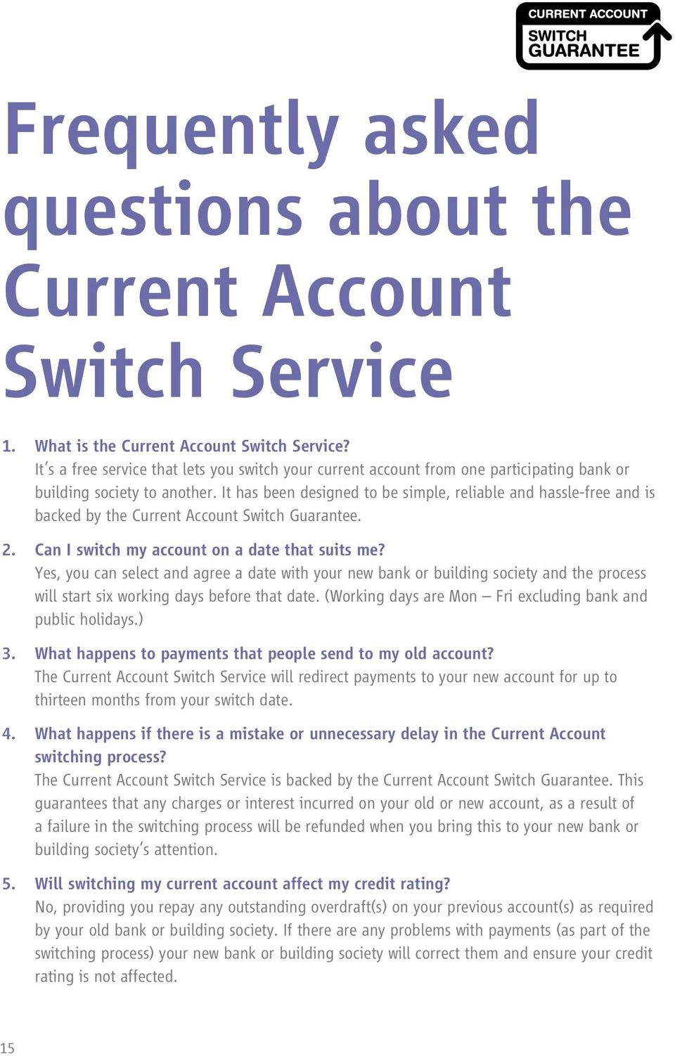 It has been designed to be simple, reliable and hassle-free and is backed by the Current Account Switch Guarantee. 2. Can I switch my account on a date that suits me?