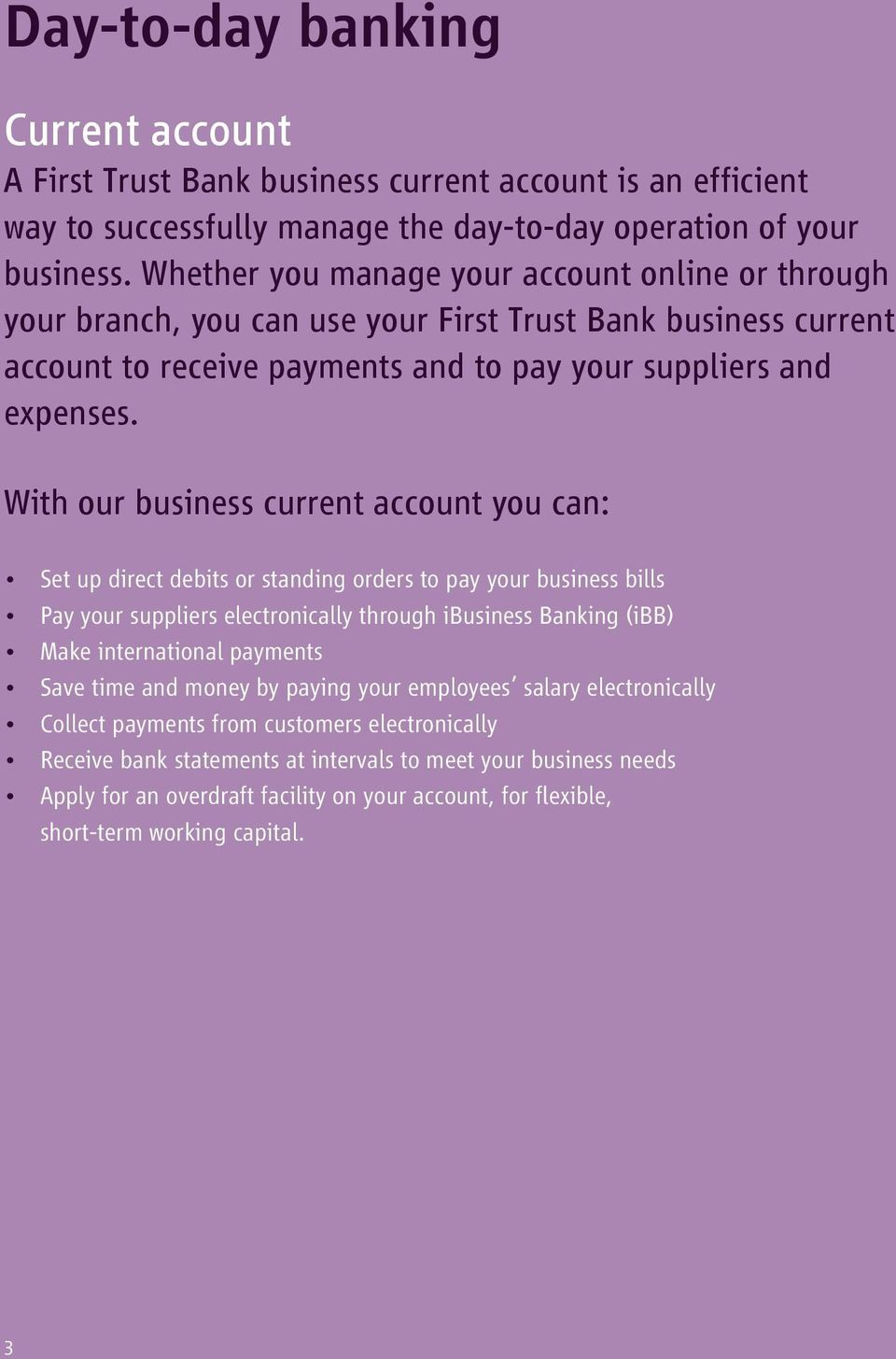 With our business current account you can: Set up direct debits or standing orders to pay your business bills Pay your suppliers electronically through ibusiness Banking (ibb) Make international