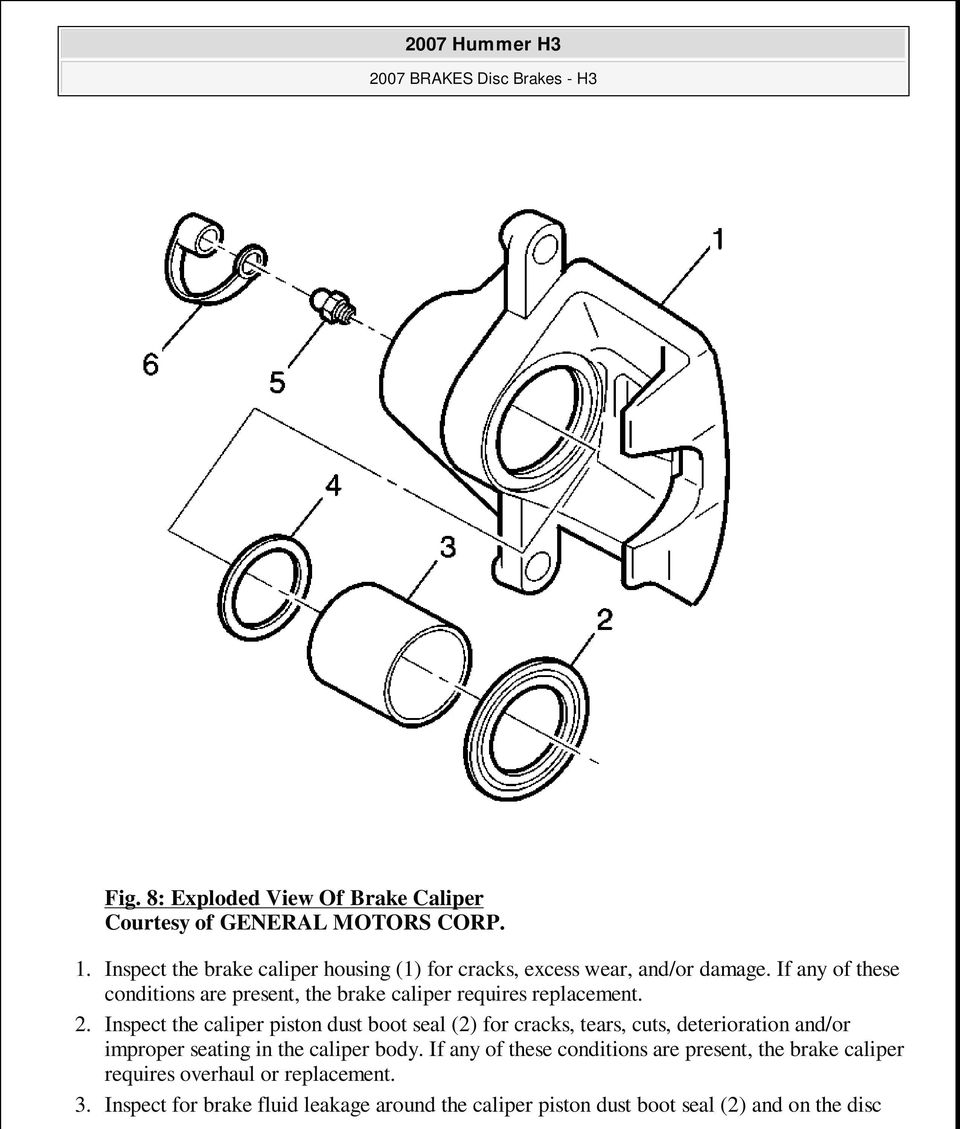 If any of these conditions are present, the brake caliper requires replacement. 2.