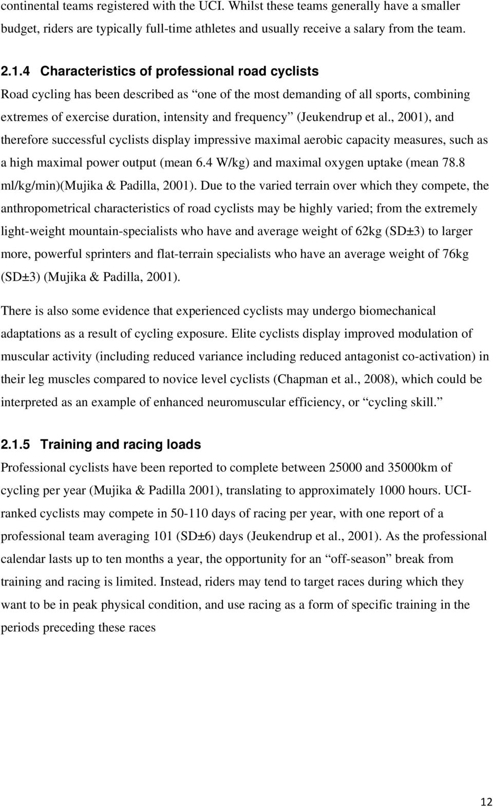 (Jeukendrup et al., 2001), and therefore successful cyclists display impressive maximal aerobic capacity measures, such as a high maximal power output (mean 6.