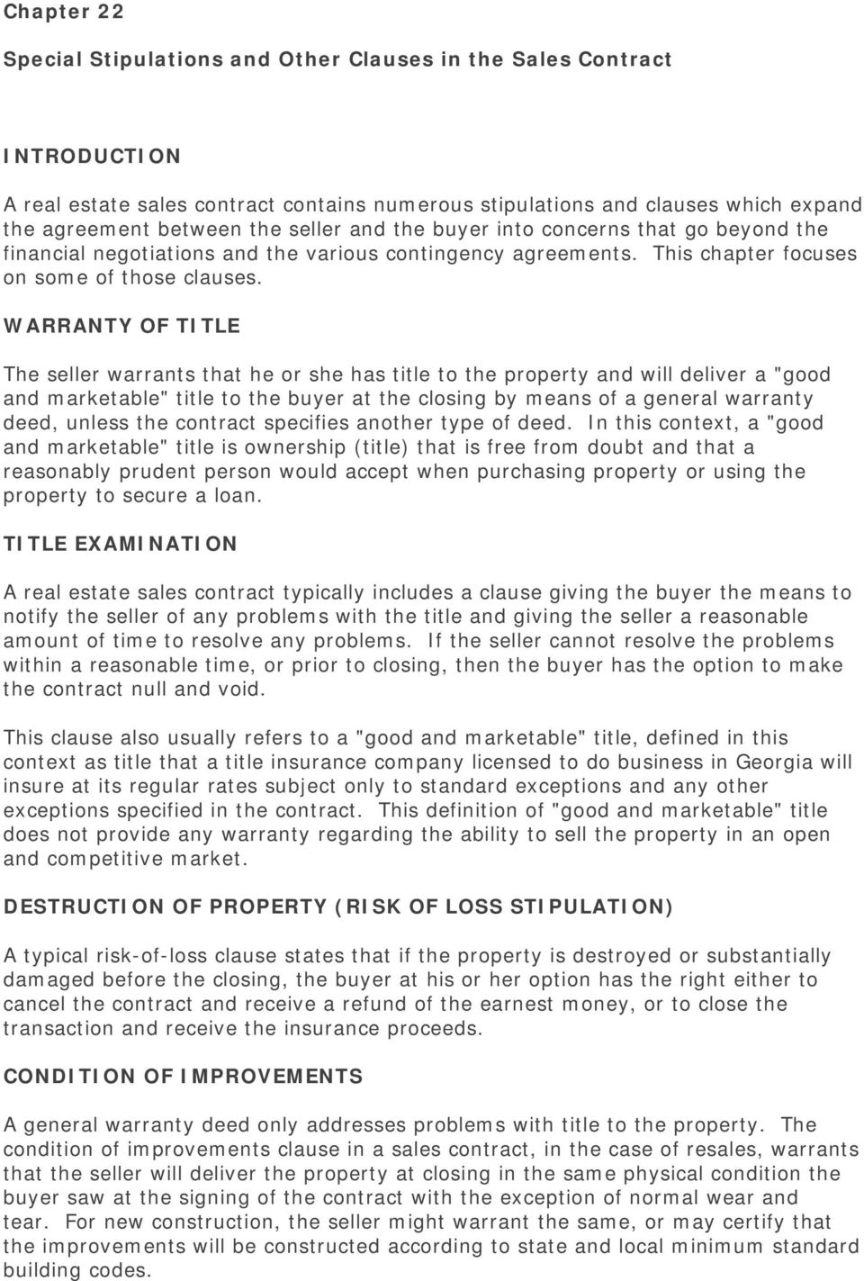 "WARRANTY OF TITLE The seller warrants that he or she has title to the property and will deliver a ""good and marketable"" title to the buyer at the closing by means of a general warranty deed, unless"