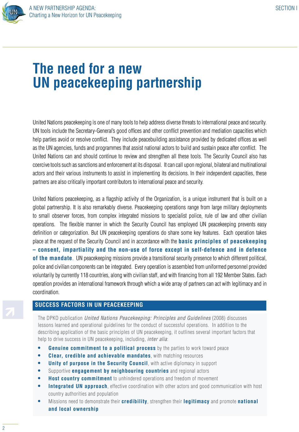 They include peacebuilding assistance provided by dedicated offices as well as the UN agencies, funds and programmes that assist national actors to build and sustain peace after conflict.
