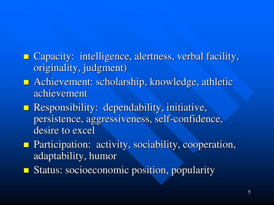 persistence, aggressiveness, self-confidence, desire to excel Participation: activity,