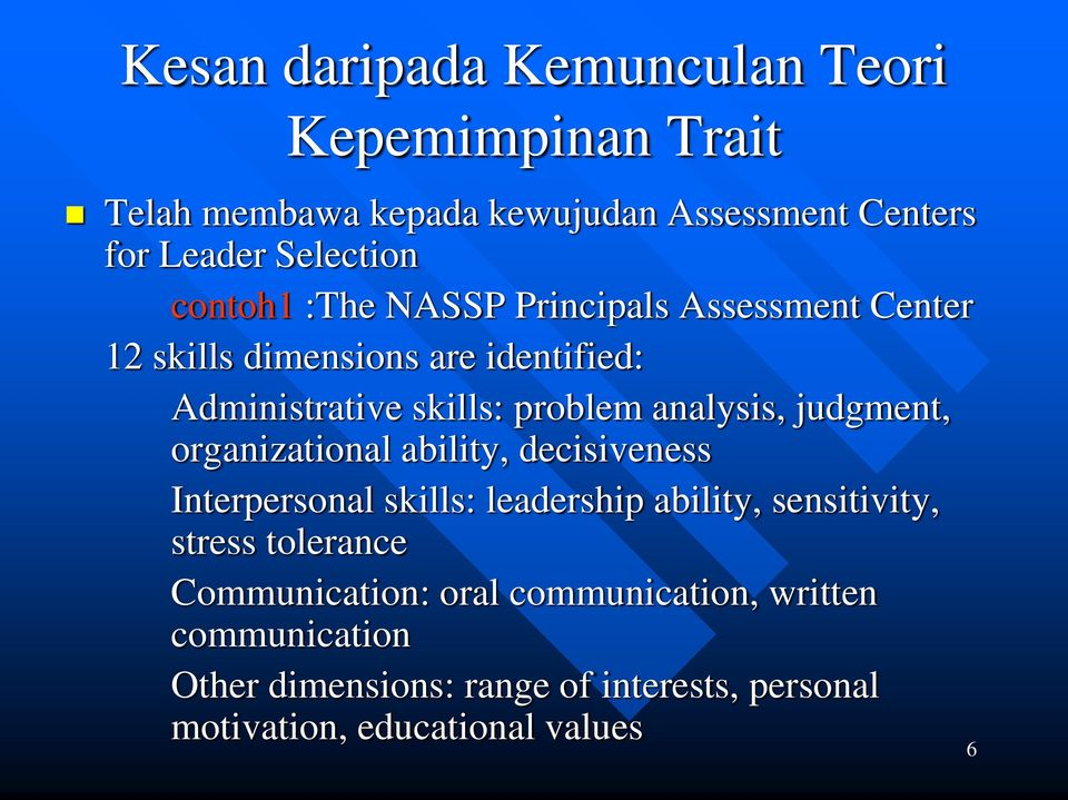 judgment, organizational ability, decisiveness Interpersonal skills: leadership ability, sensitivity, stress tolerance