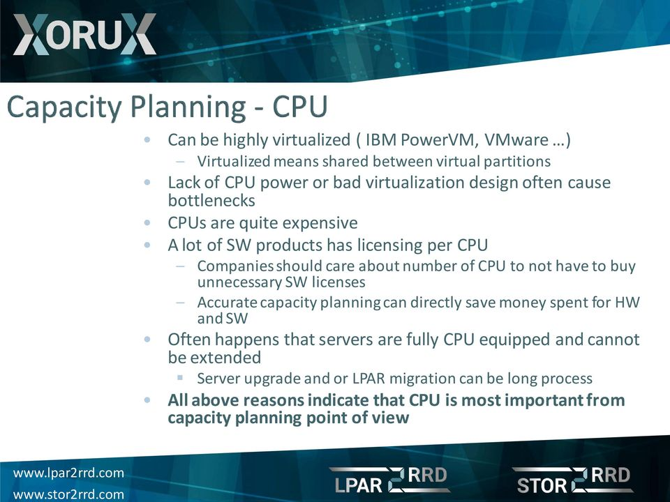 unnecessary SW licenses Accurate capacity planning can directly save money spent for HW and SW Often happens that servers are fully CPU equipped and