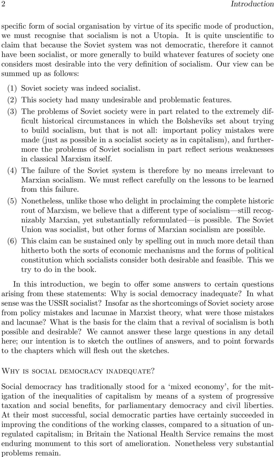 most desirable into the very definition of socialism. Our view can be summed up as follows: (1) Soviet society was indeed socialist. (2) This society had many undesirable and problematic features.