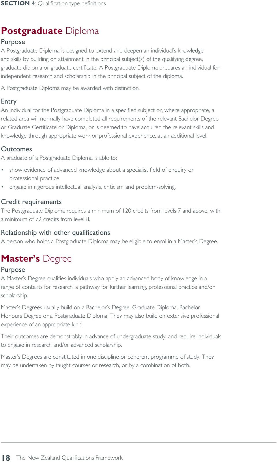 A Postgraduate Diploma prepares an individual for independent research and scholarship in the principal subject of the diploma. A Postgraduate Diploma may be awarded with distinction.