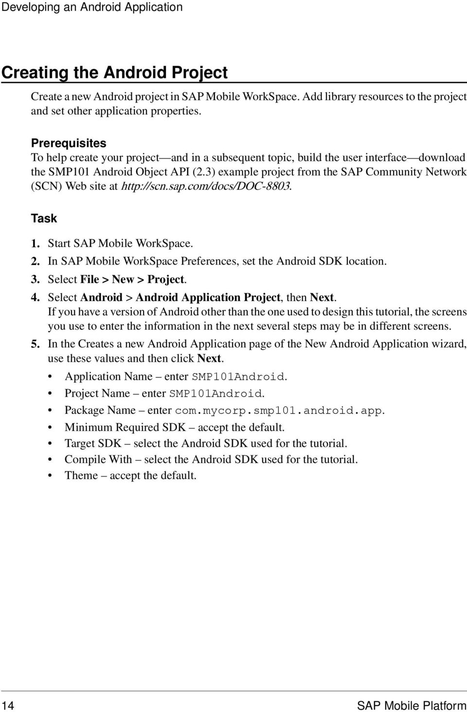3) example project from the SAP Community Network (SCN) Web site at http://scn.sap.com/docs/doc-8803. Task 1. Start SAP Mobile WorkSpace. 2.