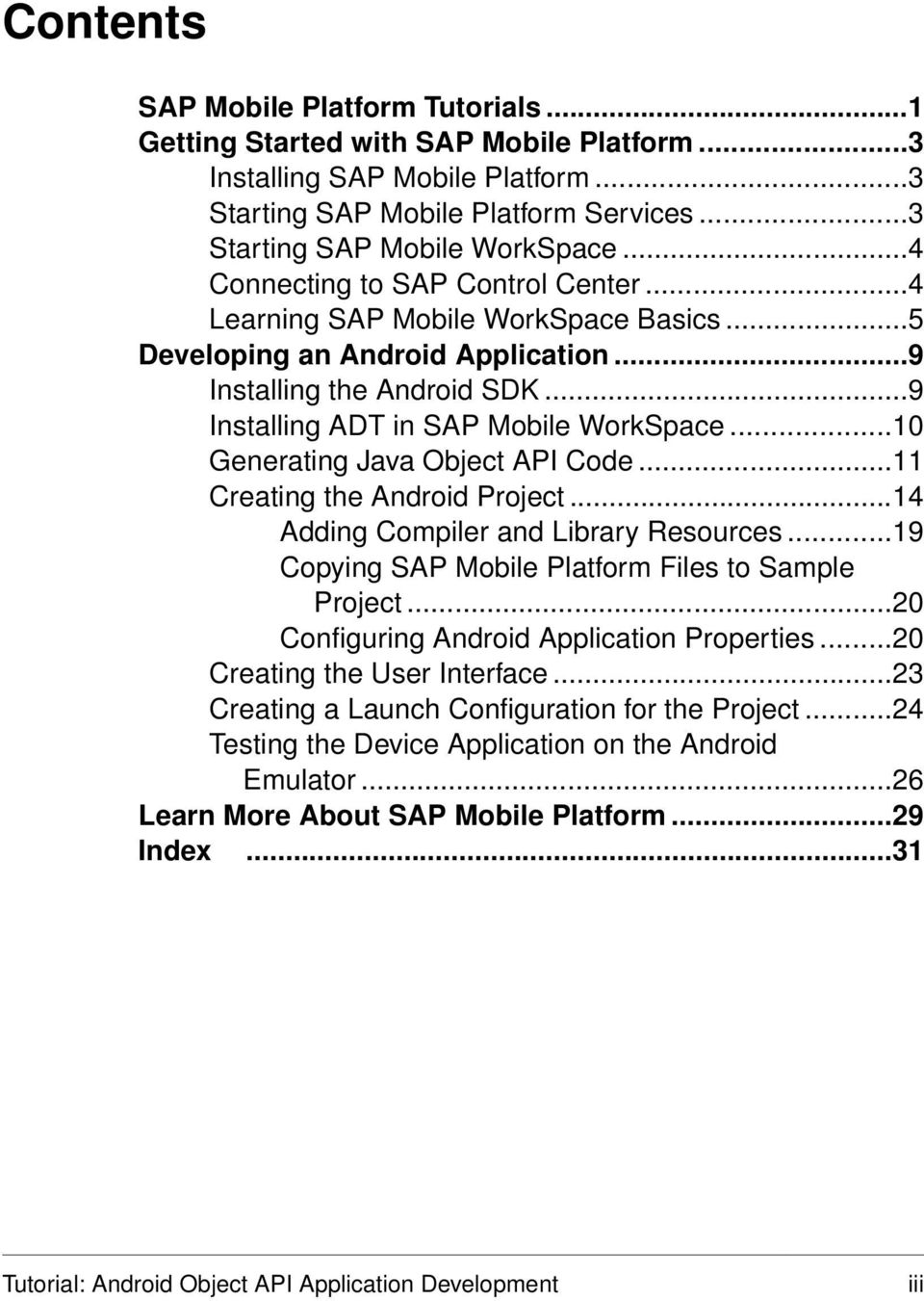 ..10 Generating Java Object API Code...11 Creating the Android Project...14 Adding Compiler and Library Resources...19 Copying SAP Mobile Platform Files to Sample Project.