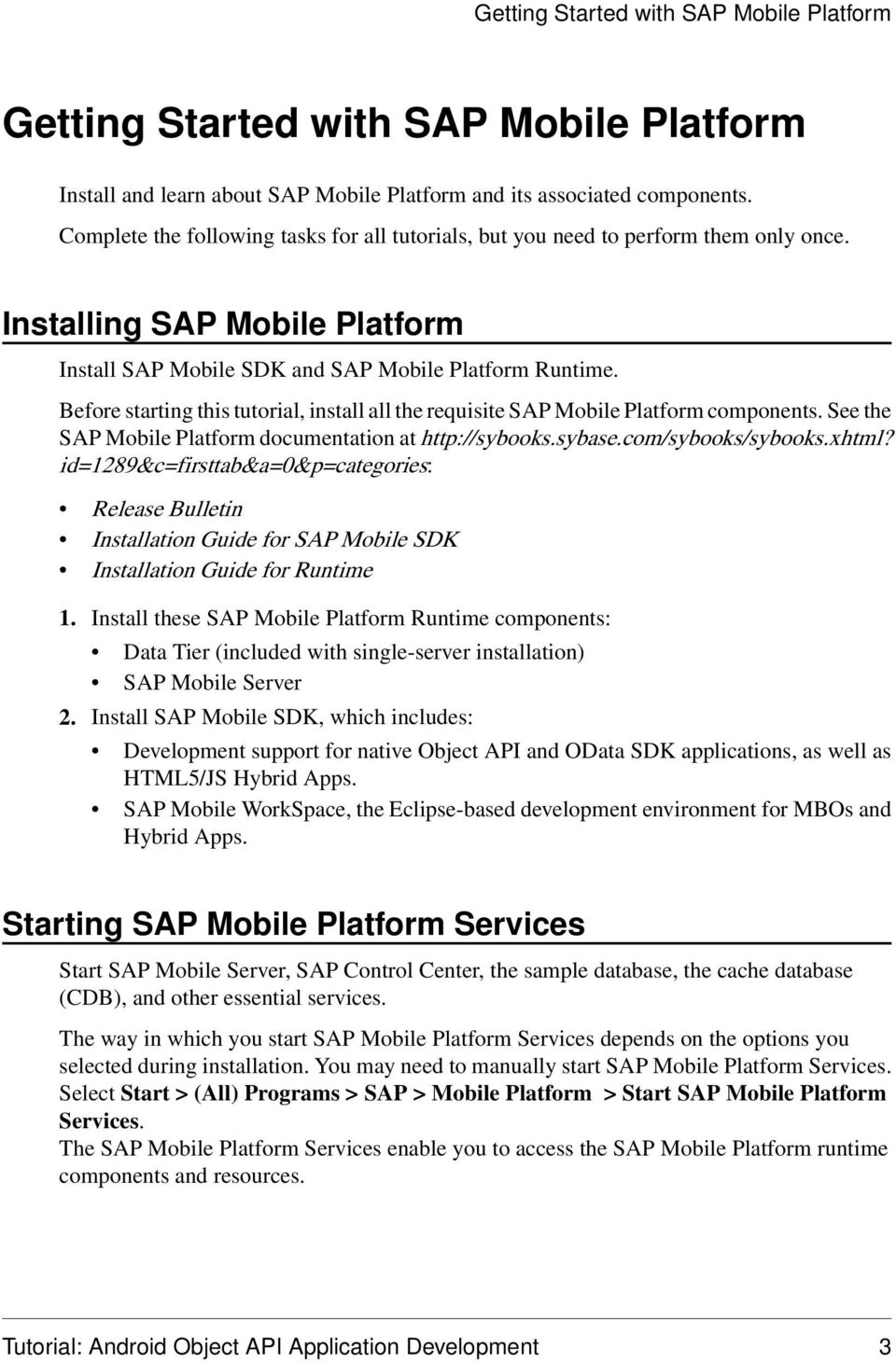 Before starting this tutorial, install all the requisite SAP Mobile Platform components. See the SAP Mobile Platform documentation at http://sybooks.sybase.com/sybooks/sybooks.xhtml?