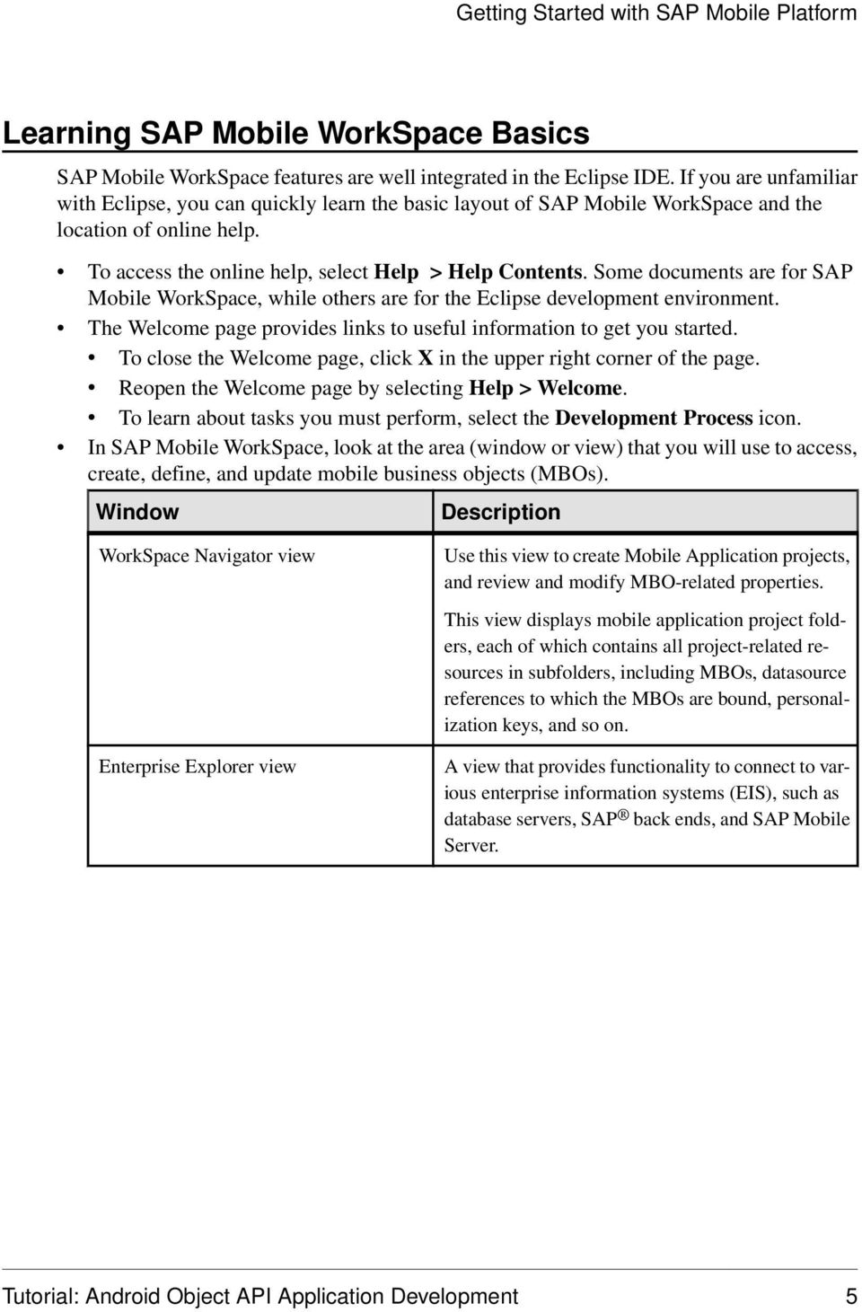 Some documents are for SAP Mobile WorkSpace, while others are for the Eclipse development environment. The Welcome page provides links to useful information to get you started.