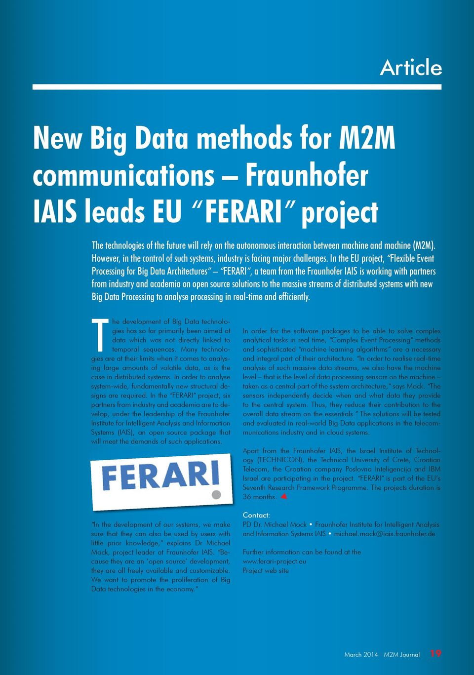 In the EU project, Flexible Event Processing for Big Data Architectures FERARI, a team from the Fraunhofer IAIS is working with partners from industry and academia on open source solutions to the
