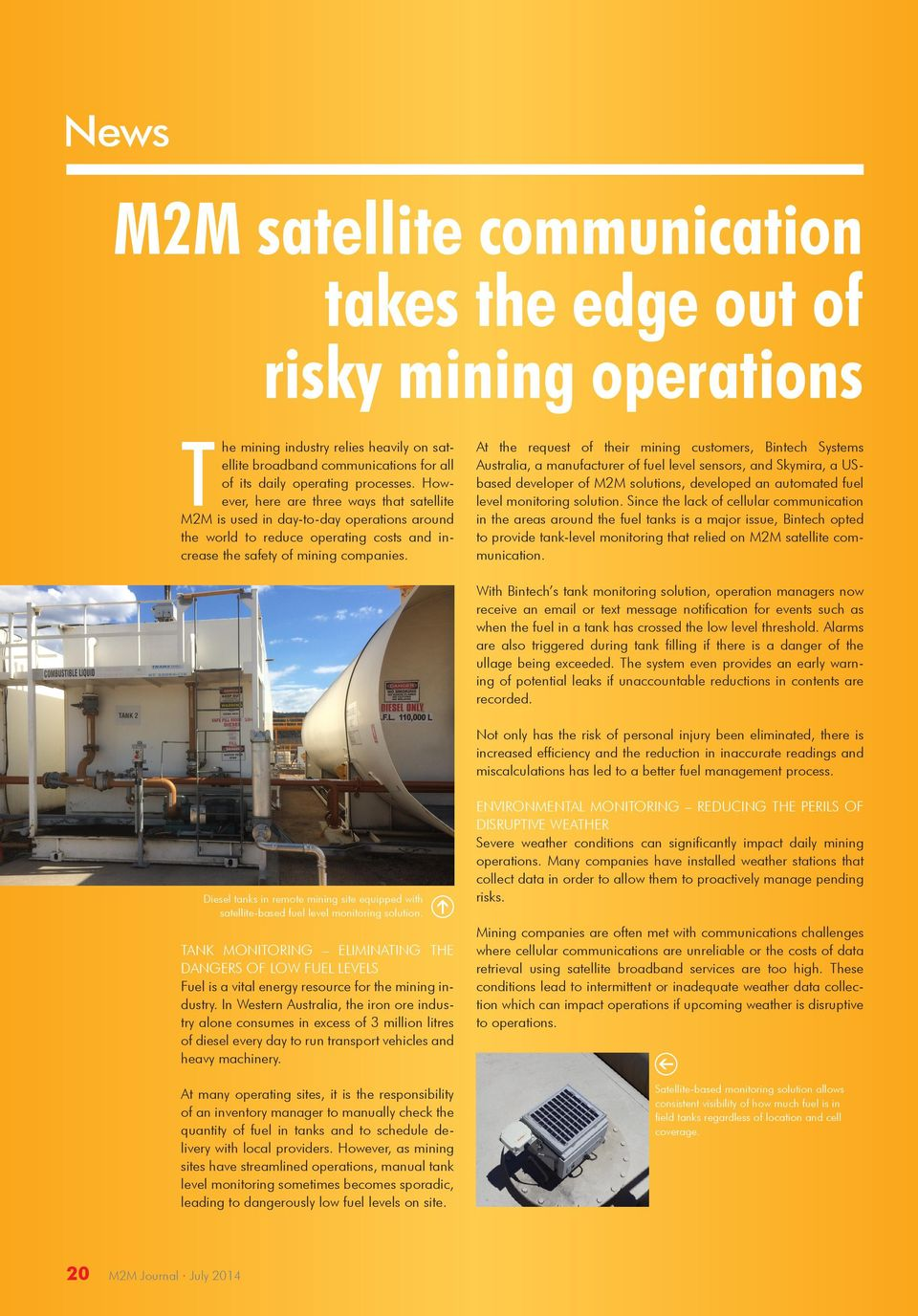 At the request of their mining customers, Bintech Systems Australia, a manufacturer of fuel level sensors, and Skymira, a USbased developer of M2M solutions, developed an automated fuel level