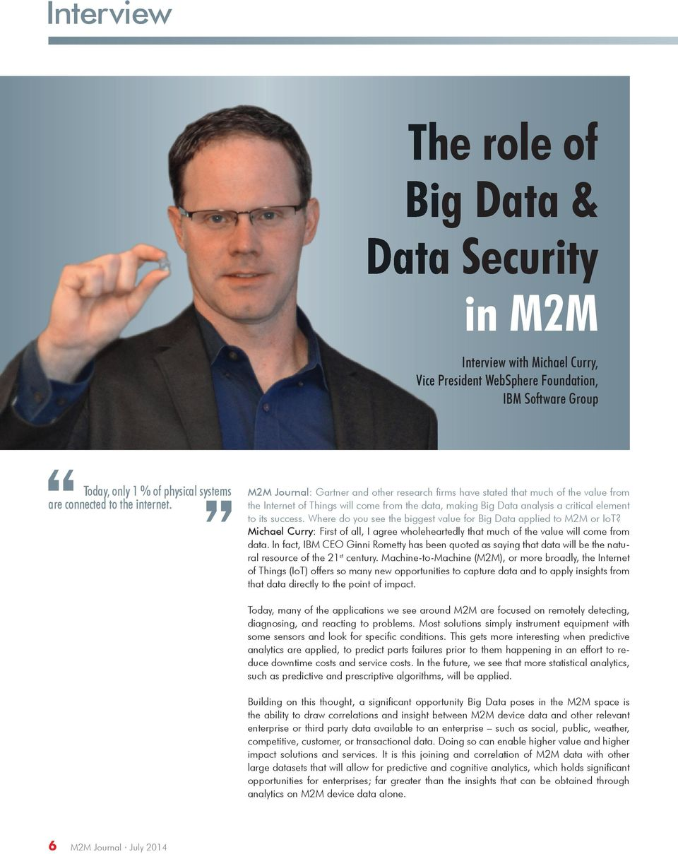 M2M Journal: Gartner and other research firms have stated that much of the value from the Internet of Things will come from the data, making Big Data analysis a critical element to its success.