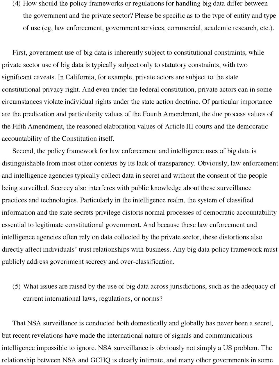 First, government use of big data is inherently subject to constitutional constraints, while private sector use of big data is typically subject only to statutory constraints, with two significant