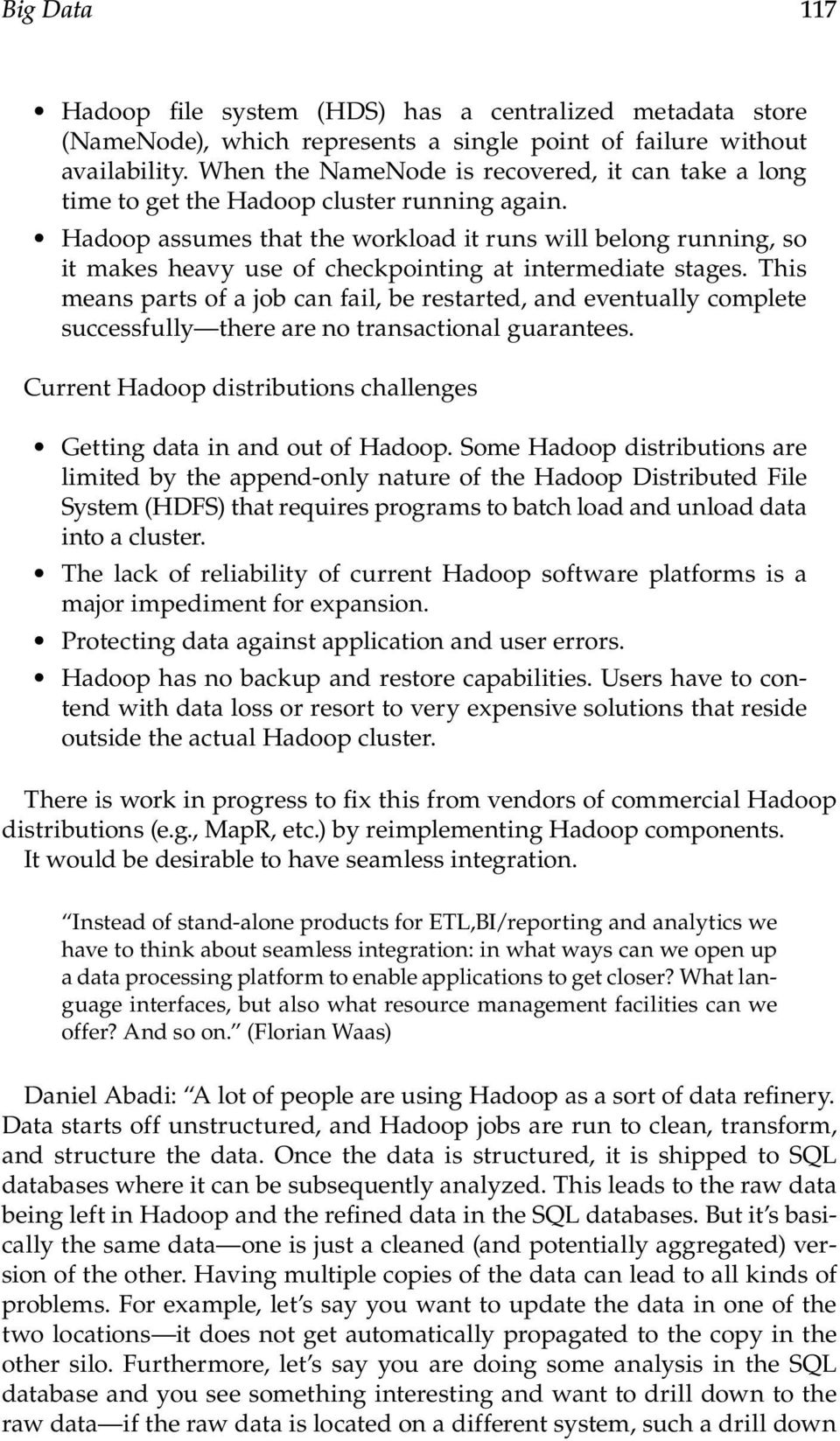 Hadoop assumes that the workload it runs will belong running, so it makes heavy use of checkpointing at intermediate stages.