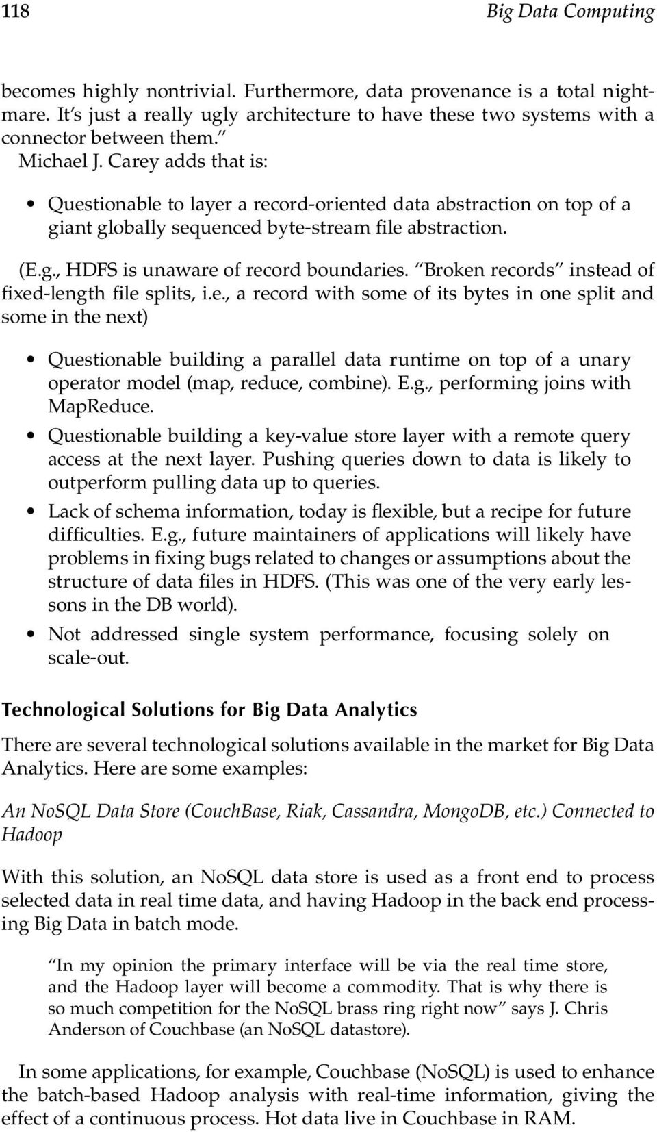 Broken records instead of fixed-length file splits, i.e., a record with some of its bytes in one split and some in the next) Questionable building a parallel data runtime on top of a unary operator model (map, reduce, combine).