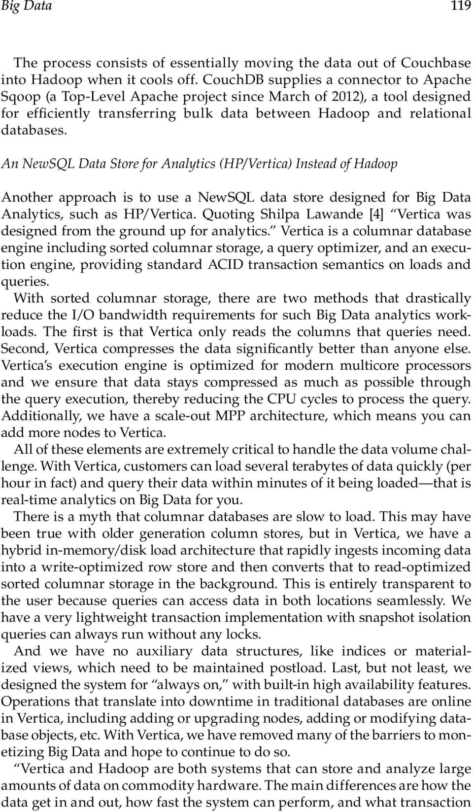 An NewSQL Data Store for Analytics (HP/Vertica) Instead of Hadoop Another approach is to use a NewSQL data store designed for Big Data Analytics, such as HP/Vertica.