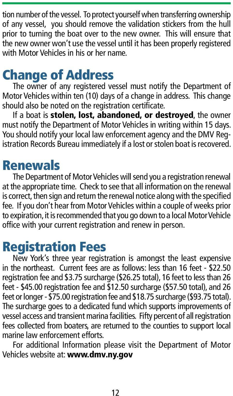Change of Address The owner of any registered vessel must notify the Department of Motor Vehicles within ten (10) days of a change in address.