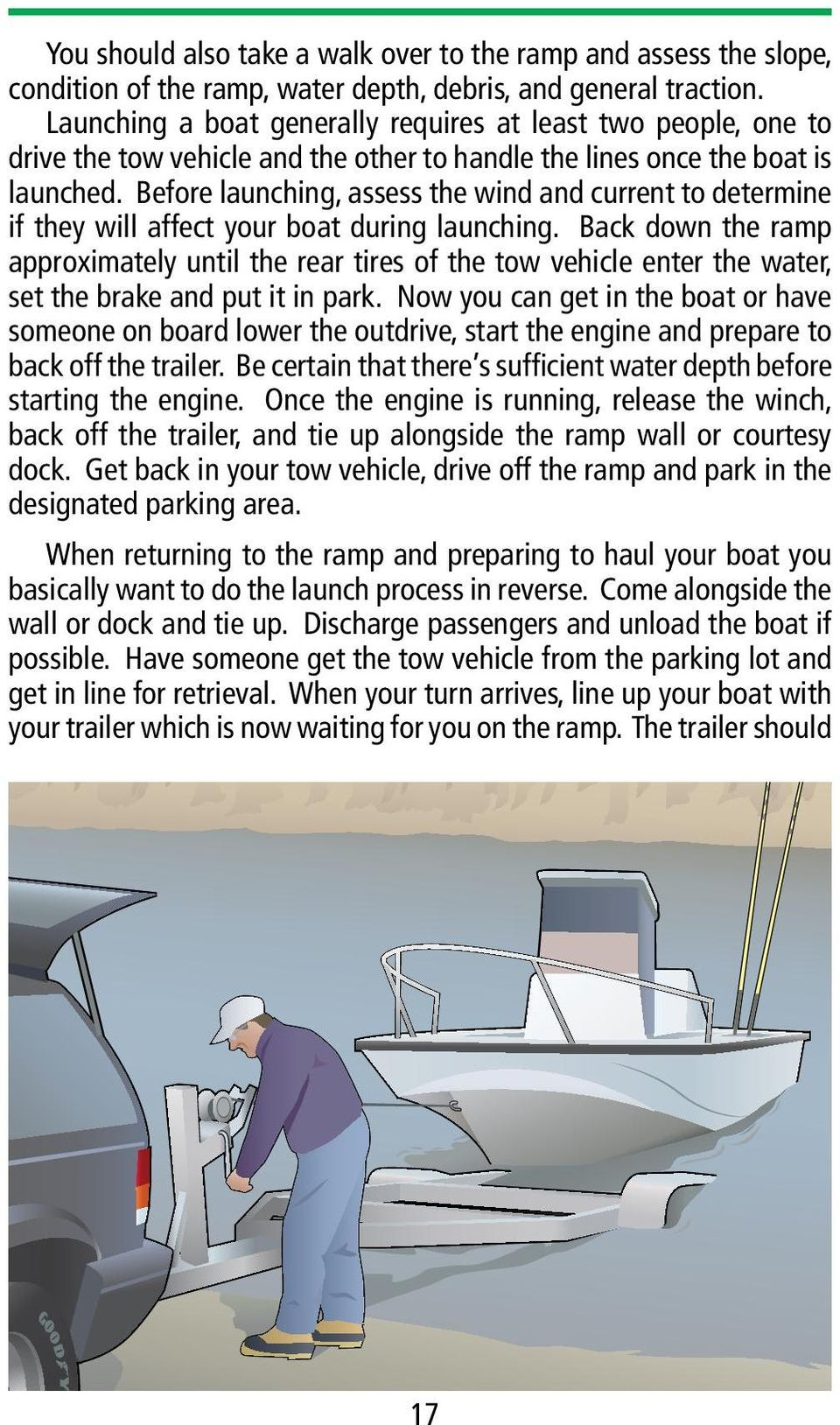 Before launching, assess the wind and current to determine if they will affect your boat during launching.