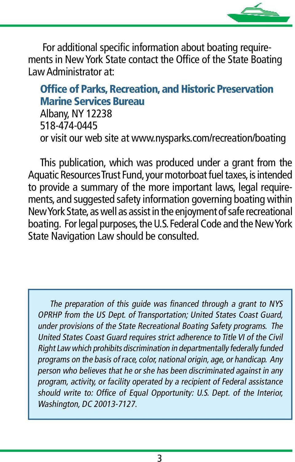 com/recreation/boating This publication, which was produced under a grant from the Aquatic Resources Trust Fund, your motorboat fuel taxes, is intended to provide a summary of the more important