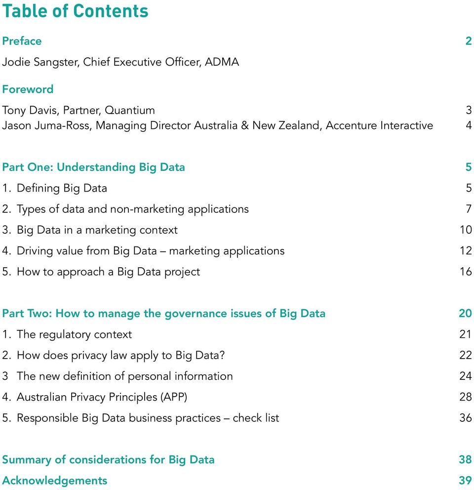 Driving value from Big Data marketing applications 12 5. How to approach a Big Data project 16 Part Two: How to manage the governance issues of Big Data 20 1. The regulatory context 21 2.