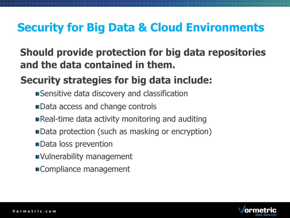 Security strategies for big data include: Sensitive data discovery and classification Data access and