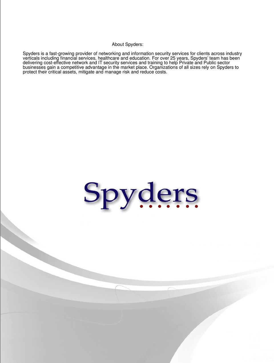 For over 25 years, Spyders team has been delivering cost-effective network and IT security services and training to help Private
